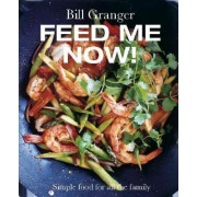 Feed Me Now! by Bill Granger