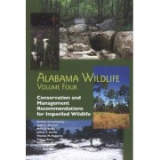 Alabama Wildlife: Conservation and Management Recommendations for Imperiled Taxa v. 4 by Ralph E. Mirarchi