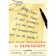 How Come Every Time I Get Stabbed in the Back My Fingerprints are on the Knife? by Jerry B. Harvey