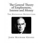 The General Theory of Employment, Interest and Money: The Keynesian Revolution