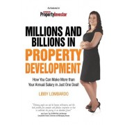 Millions and Billions in Property Development: How You Can Make More Than Your Annual Salary in Just One Deal