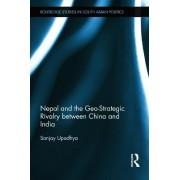 Nepal and the Geo-Strategic Rivalry between China and India by Sanjay Upadhya