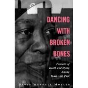 Dancing with Broken Bones by Professor Department of Sociology David Wendell Moller