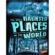 The Most Haunted Places in the World by Emily Raij