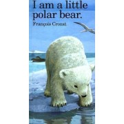 I am a Little Polar Bear by Crozat