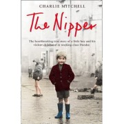 The Nipper: The Heartbreaking True Story of a Little Boy and His Violent Childhood in Working-class Dundee