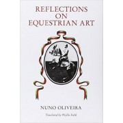 Reflections on the Equestrian Art by Nuno Oliveira