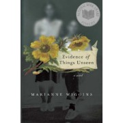 Evidence of Things Unseen: A Novel by Marianne Wiggins