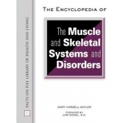 The Encyclopedia of the Muscle and Skeletal Systems and Disorders by Mary Harwell Sayler