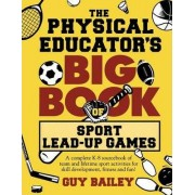 The Physical Educator's Big Book of Sport Lead-Up Games by Guy Bailey