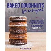 Ashley McLaughlin Baked Doughnuts For Everyone: From Sweet to Savory to Everything in Between, 101 Delicious Recipes, All Gluten-Free