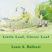 Little Leaf, Clever Leaf by Louis a Ballezzi