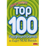 Jenny Mosley's Top 100 Playground Games to Enjoy Seal Outside by Jenny Mosley