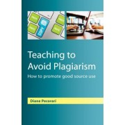 Teaching to Avoid Plagiarism: How to Promote Good Source Use by Diane Pecorari