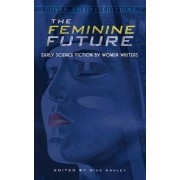 The Feminine Future: Early Science Fiction by Women Writers by Mike Ashley