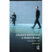Literature and Culture in Modern Britain: 1900-1929 Volume 1 by Clive Bloom