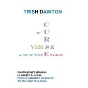 Curse in Verse and Much More Worse - Huntington's Disease in Poetry & Prose by Trish Dainton