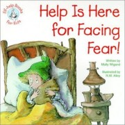 Help is Here for Facing Fear! by Molly Wigand