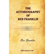 The Autobiography of Ben Franklin by Benjamin Franklin