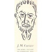J.M. Coetzee the Nobel Lecture in Literature, 2003 by Professor of General Literature J M Coetzee