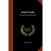 Double Trouble: Or, Every Hero His Own Villain