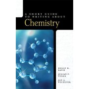 A Short Guide to Writing About Chemistry by Holly B. Davis