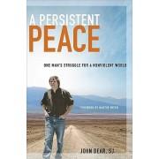 A Persistent Peace by John Dear