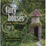 Fairy Houses of the Maine Coast by Maureen Heffernan