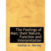 The Feelings of Man; Their Nature, Function and Interpretation by Nathan A Harvey