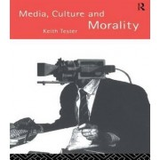 Media Culture & Morality by Professor Keith Tester