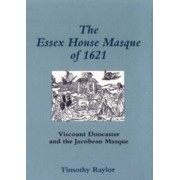 The Essex House Masque of 1621 by Timothy Raylor