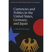 Currencies and Politics in the United States, Germany, and Japan by Professor of International Economic Relations C Randall Henning