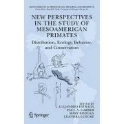 New Perspectives in the Study of Meso American Primates by Alejandro Estrada