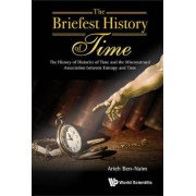 Briefest History Of Time, The: The History Of Histories Of Time And The Misconstrued Association Between Entropy And Time by Arieh Ben-Naim