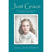 Just Grace: The Transforming Power of God's Amazing Grace in the Life of an Ordinary Woman