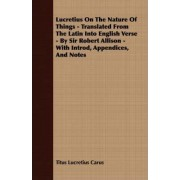 Lucretius On The Nature Of Things - Translated From The Latin Into English Verse - By Sir Robert Allison - With Introd, Appendices, And Notes by Titus Lucretius Carus