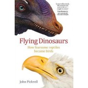 Flying Dinosaurs by John Pickrell