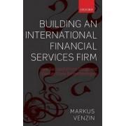 Building an International Financial Services Firm by Markus Venzin