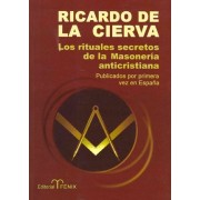 Los rituales secretos de la masoneria anticristiana / The Secret Rituals of Freemasonry Anti-Christian by Ricardo de la Cierva