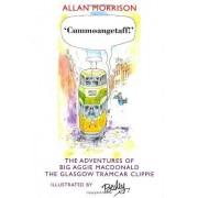 Cummoangetaff!: The Adventures Of Big Aggie Macdonald, The Glasgow Tramcar Clippie