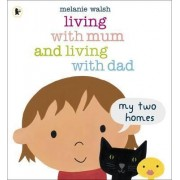 Living with Mum and Living with Dad: My Two Homes by Melanie Walsh