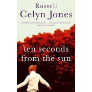 Ten Seconds from the Sun by Russell Celyn Jones