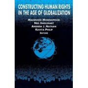 Constructing Human Rights in the Age of Globalization by Mahmood Monshipouri