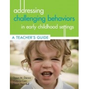 Addressing Challenging Behaviors in Early Childhood Settings by Dawn M. Denno