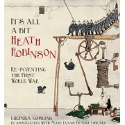 It's All a Bit Heath Robinson by Lucinda Gosling in association with Mary Evans Picture Library