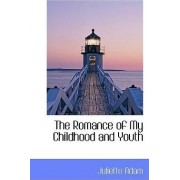 The Romance of My Childhood and Youth by Juliette Adam