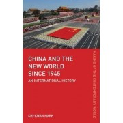 China and the World since 1945 by Chi-Kwan Mark