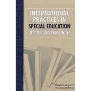 International Practices in Special Education - Debates and Challenges by Margret A. Winzer