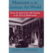 Museums in the German Art World by James J. Sheehan