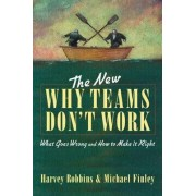 The New Why Teams Don't Work: What Goes Wrong and How to Make it Right by Harvey Robbins